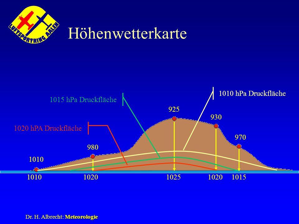 Meteorologie Dr. H. Albrecht: Meteorologie 10151020102510201010 980 925 930 970 Höhenwetterkarte 1020 hPA Druckfläche 1015 hPa Druckfläche 1010 hPa Dr