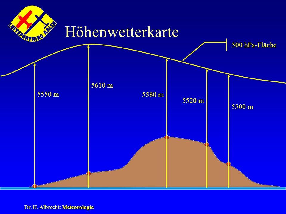 Meteorologie Dr. H. Albrecht: Meteorologie Höhenwetterkarte 500 hPa-Fläche 5610 m 5550 m 5520 m 5580 m 5500 m