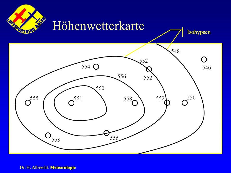 Meteorologie Dr. H. Albrecht: Meteorologie Höhenwetterkarte 561 555 552 558 550 560 556 552 554 553 548 552 546 Isohypsen