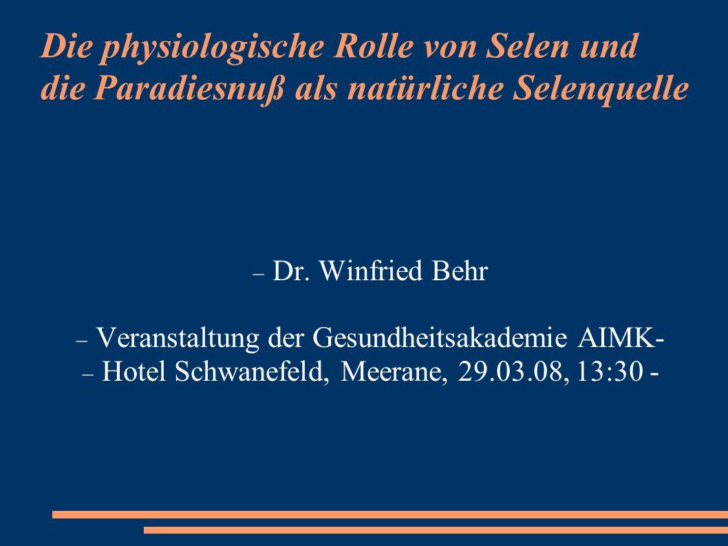 Die physiologische Rolle von Selen und die Paradiesnuß als natürliche Selenquelle Dr. Winfried Behr Veranstaltung der Gesundheitsakademie AIMK- Hotel