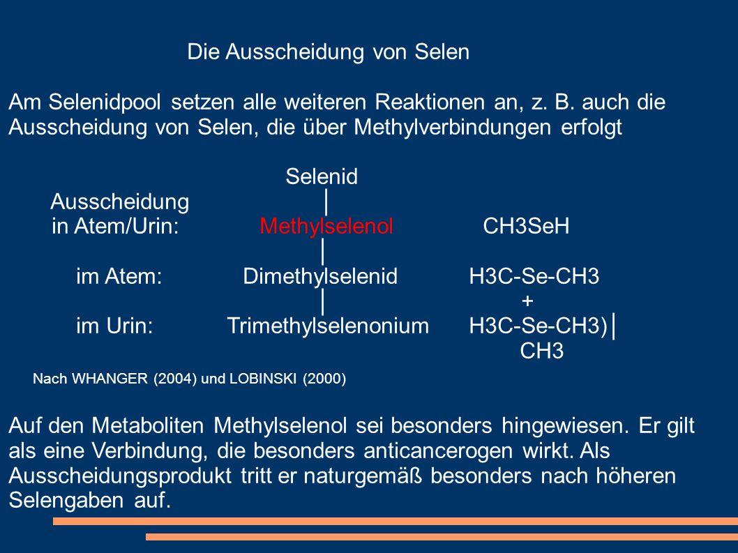 Die Ausscheidung von Selen Am Selenidpool setzen alle weiteren Reaktionen an, z. B. auch die Ausscheidung von Selen, die über Methylverbindungen erfol