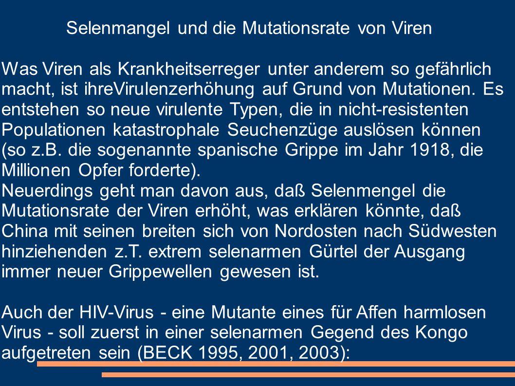 Selenmangel und die Mutationsrate von Viren Was Viren als Krankheitserreger unter anderem so gefährlich macht, ist ihreVirulenzerhöhung auf Grund von
