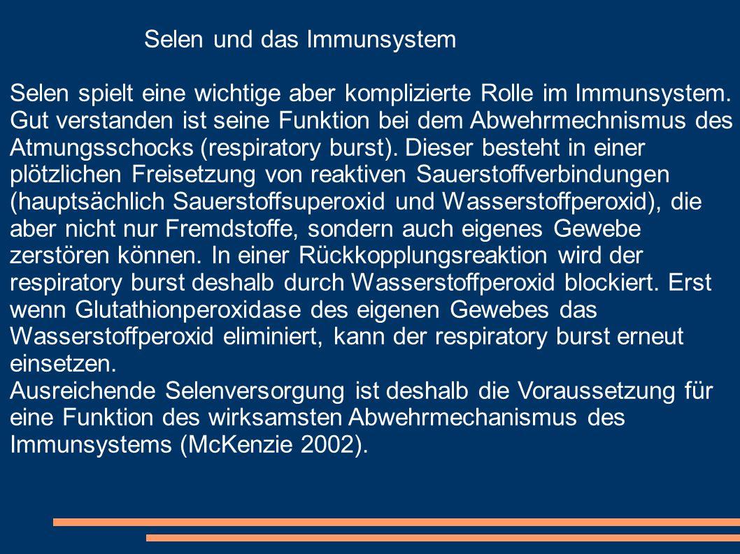 Selen und das Immunsystem Selen spielt eine wichtige aber komplizierte Rolle im Immunsystem. Gut verstanden ist seine Funktion bei dem Abwehrmechnismu