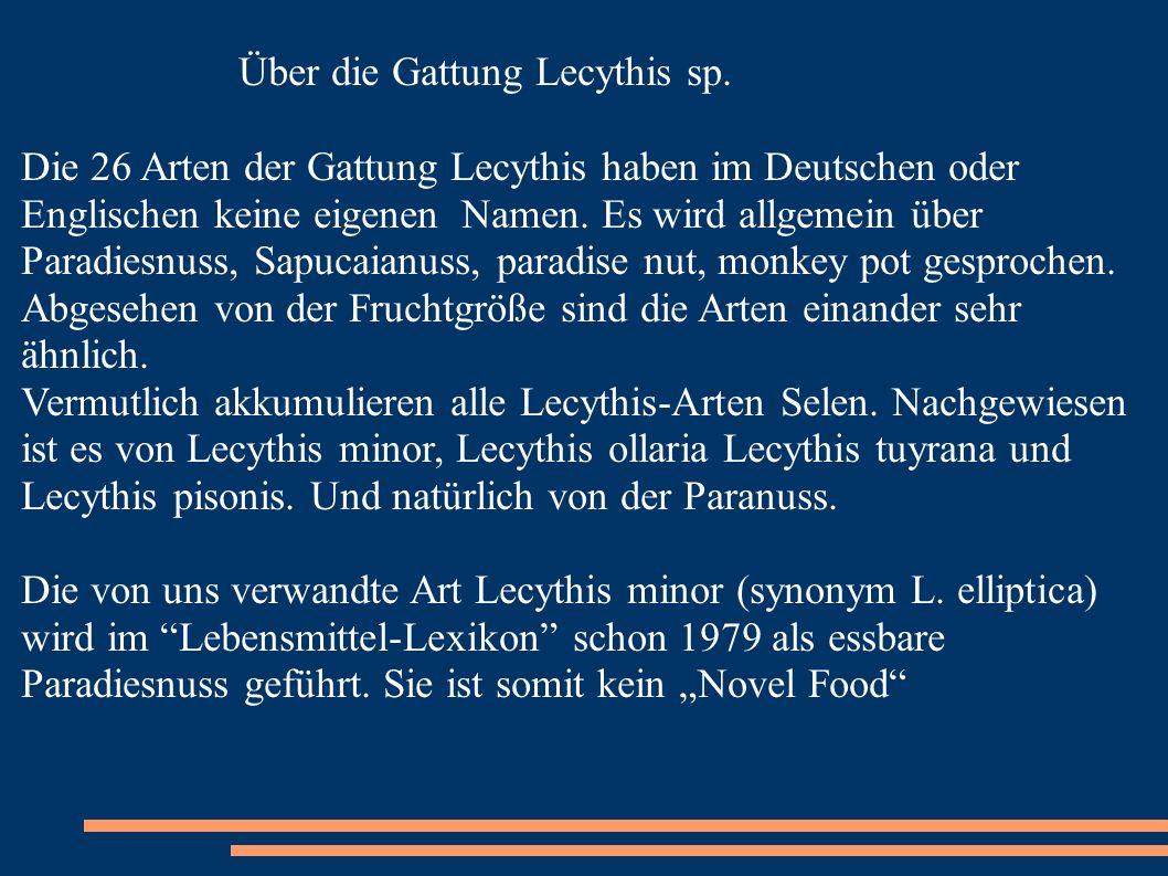 Über die Gattung Lecythis sp. Die 26 Arten der Gattung Lecythis haben im Deutschen oder Englischen keine eigenen Namen. Es wird allgemein über Paradie