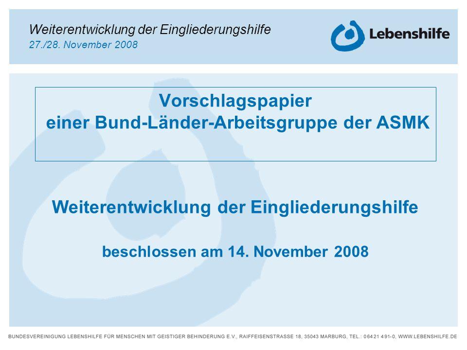 Vorschlagspapier einer Bund-Länder-Arbeitsgruppe der ASMK Weiterentwicklung der Eingliederungshilfe beschlossen am 14. November 2008 Weiterentwicklung