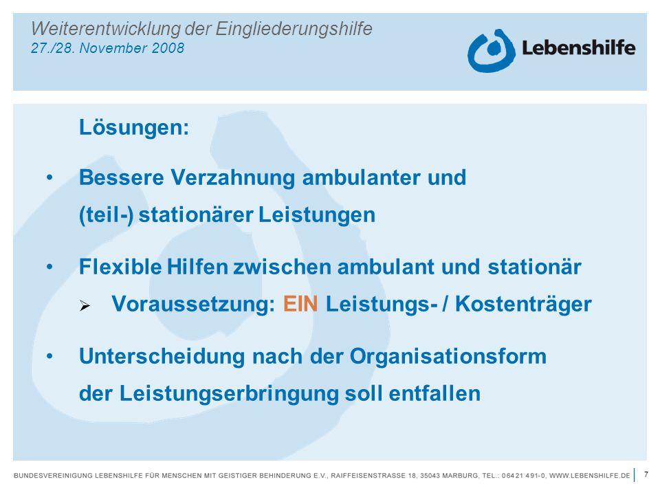 7 | Lösungen: Bessere Verzahnung ambulanter und (teil-) stationärer Leistungen Flexible Hilfen zwischen ambulant und stationär Voraussetzung: EIN Leis