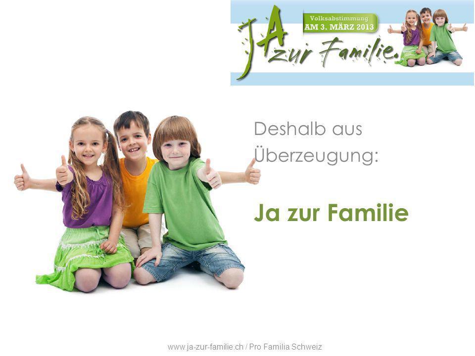 DESHALB Deshalb aus Überzeugung: Ja zur Familie www.ja-zur-familie.ch / Pro Familia Schweiz