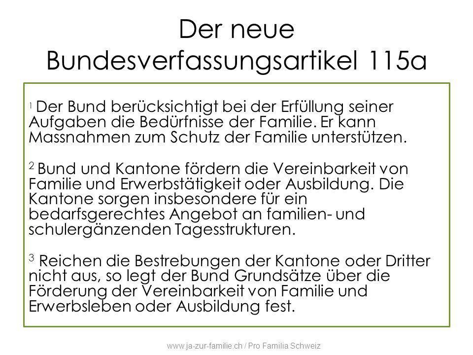 Der neue Bundesverfassungsartikel 115a 1 Der Bund berücksichtigt bei der Erfüllung seiner Aufgaben die Bedürfnisse der Familie. Er kann Massnahmen zum