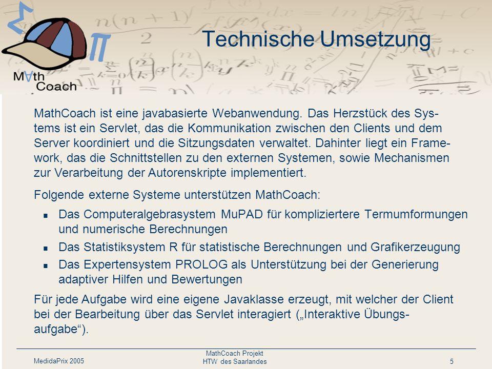MedidaPrix 2005 MathCoach Projekt HTW des Saarlandes5 Technische Umsetzung Das Computeralgebrasystem MuPAD für kompliziertere Termumformungen und nume