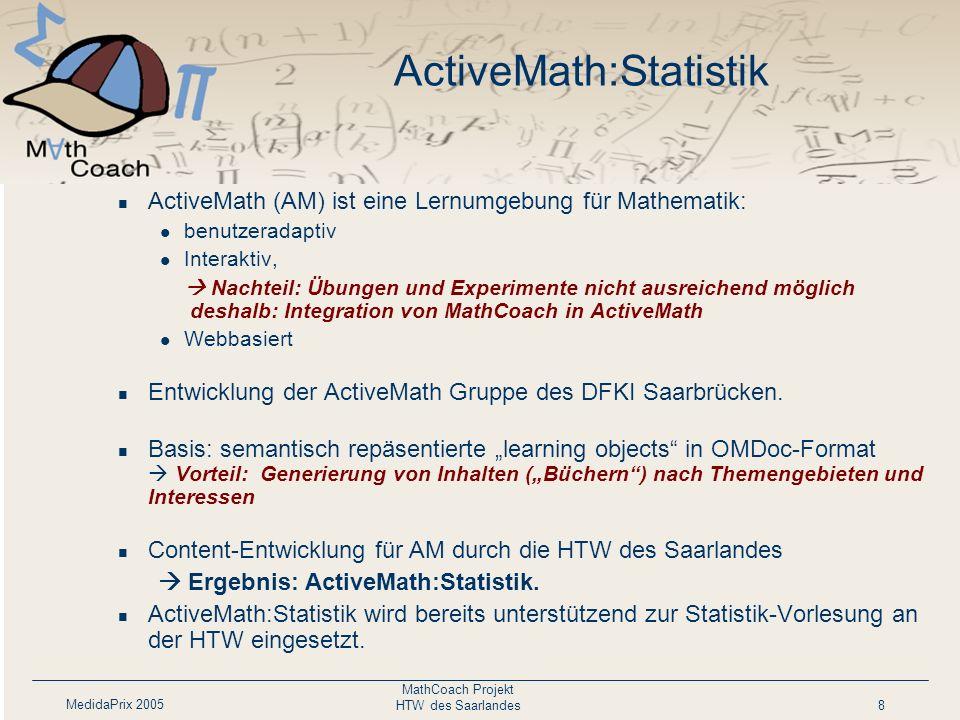 MedidaPrix 2005 MathCoach Projekt HTW des Saarlandes8 ActiveMath:Statistik ActiveMath (AM) ist eine Lernumgebung für Mathematik: benutzeradaptiv Inter