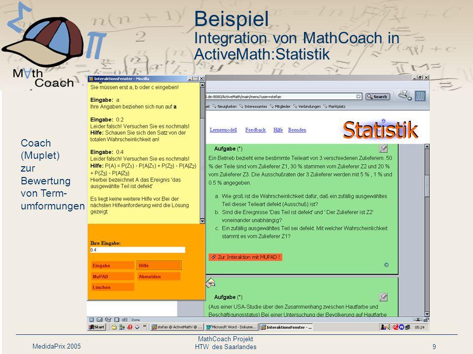 MedidaPrix 2005 MathCoach Projekt HTW des Saarlandes9 Beispiel Integration von MathCoach in ActiveMath:Statistik Coach (Muplet) zur Bewertung von Term