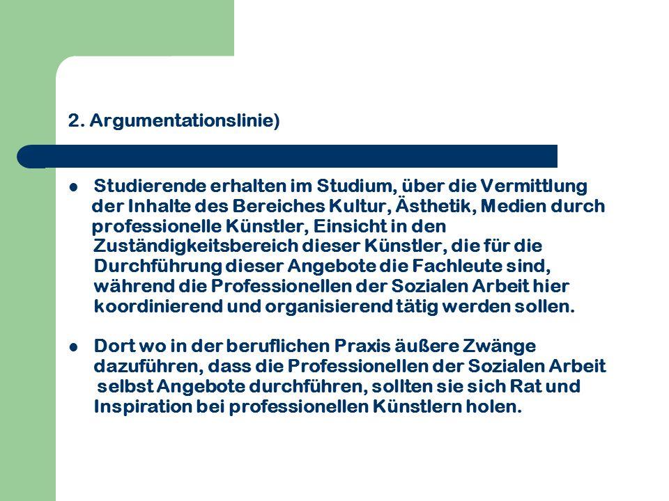 2. Argumentationslinie) Studierende erhalten im Studium, über die Vermittlung der Inhalte des Bereiches Kultur, Ästhetik, Medien durch professionelle