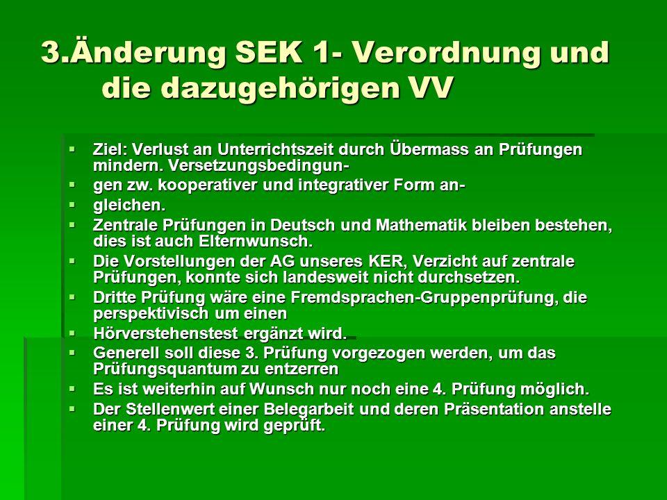 3.Änderung SEK 1- Verordnung und die dazugehörigen VV Ziel: Verlust an Unterrichtszeit durch Übermass an Prüfungen mindern.