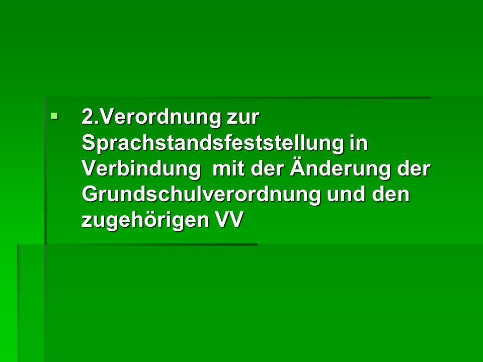 2.Verordnung zur Sprachstandsfeststellung in Verbindung mit der Änderung der Grundschulverordnung und den zugehörigen VV 2.Verordnung zur Sprachstandsfeststellung in Verbindung mit der Änderung der Grundschulverordnung und den zugehörigen VV