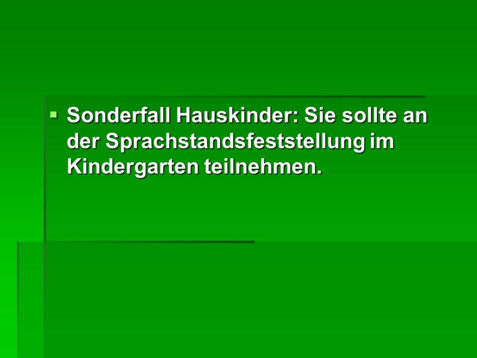 Sonderfall Hauskinder: Sie sollte an der Sprachstandsfeststellung im Kindergarten teilnehmen.