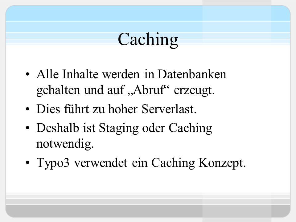 Caching Alle Inhalte werden in Datenbanken gehalten und auf Abruf erzeugt. Dies führt zu hoher Serverlast. Deshalb ist Staging oder Caching notwendig.