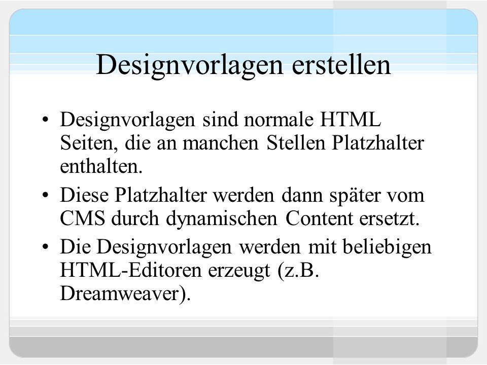 Designvorlagen erstellen Designvorlagen sind normale HTML Seiten, die an manchen Stellen Platzhalter enthalten. Diese Platzhalter werden dann später v