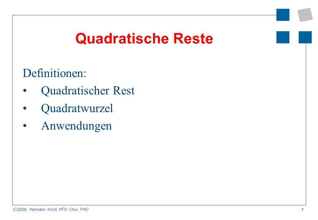 1 (C)2006, Hermann Knoll, HTW Chur, FHO Quadratische Reste Definitionen: Quadratischer Rest Quadratwurzel Anwendungen