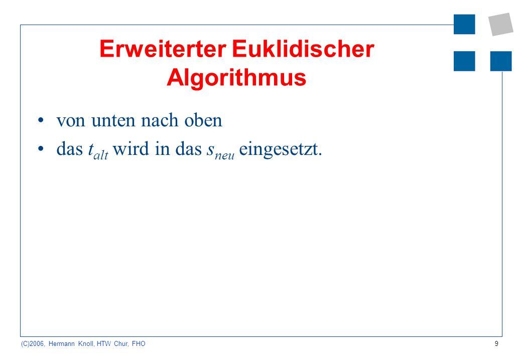 9 (C)2006, Hermann Knoll, HTW Chur, FHO Erweiterter Euklidischer Algorithmus von unten nach oben das t alt wird in das s neu eingesetzt.