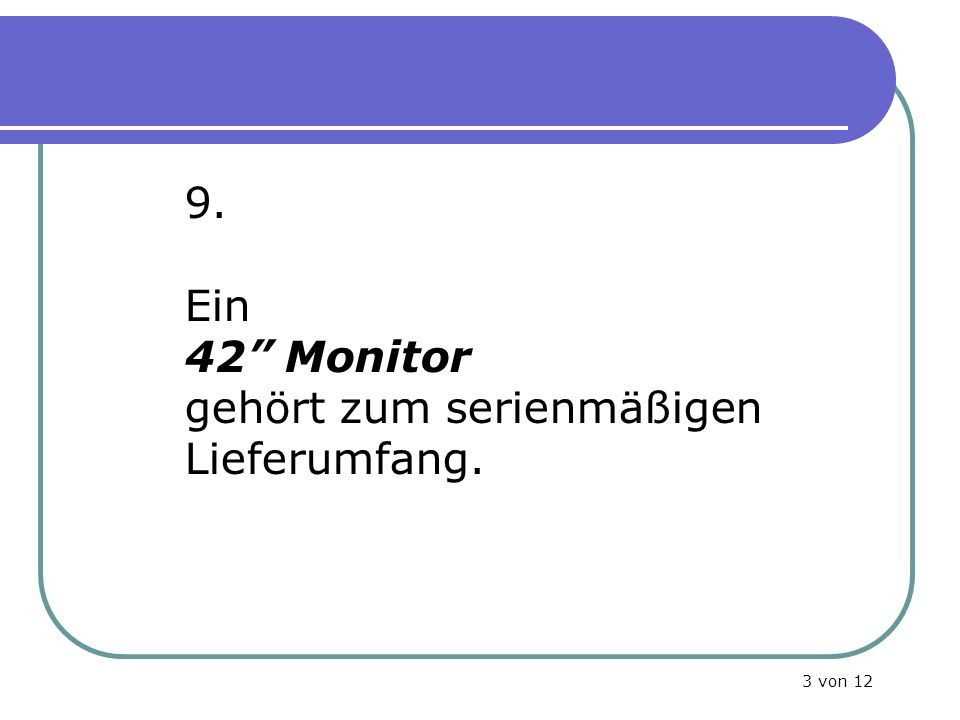 9. Ein 42 Monitor gehört zum serienmäßigen Lieferumfang. 3 von 12