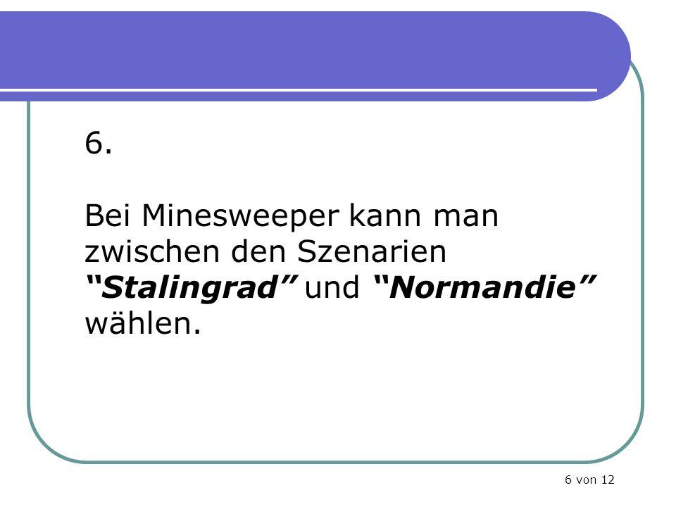 6. Bei Minesweeper kann man zwischen den Szenarien Stalingrad und Normandie wählen. 6 von 12