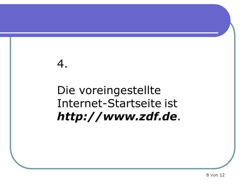 4. Die voreingestellte Internet-Startseite ist http://www.zdf.de. 8 von 12