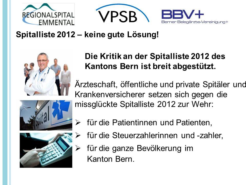 Ärzteschaft, öffentliche und private Spitäler und Krankenversicherer setzen sich gegen die missglückte Spitalliste 2012 zur Wehr: für die Patientinnen und Patienten, für die Steuerzahlerinnen und -zahler, für die ganze Bevölkerung im Kanton Bern.