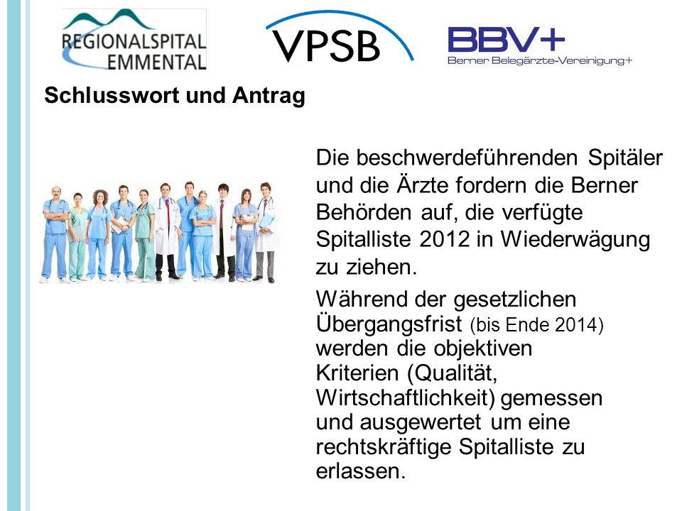 Schlusswort und Antrag Die beschwerdeführenden Spitäler und die Ärzte fordern die Berner Behörden auf, die verfügte Spitalliste 2012 in Wiederwägung zu ziehen.