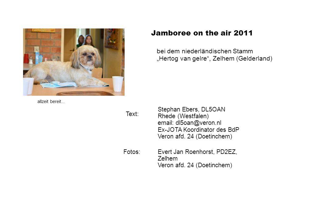 Evert Jan Roenhorst, PD2EZ, Zelhem Veron afd. 24 (Doetinchem) Stephan Ebers, DL5OAN Rhede (Westfalen) email: dl5oan@veron.nl Ex-JOTA Koordinator des B