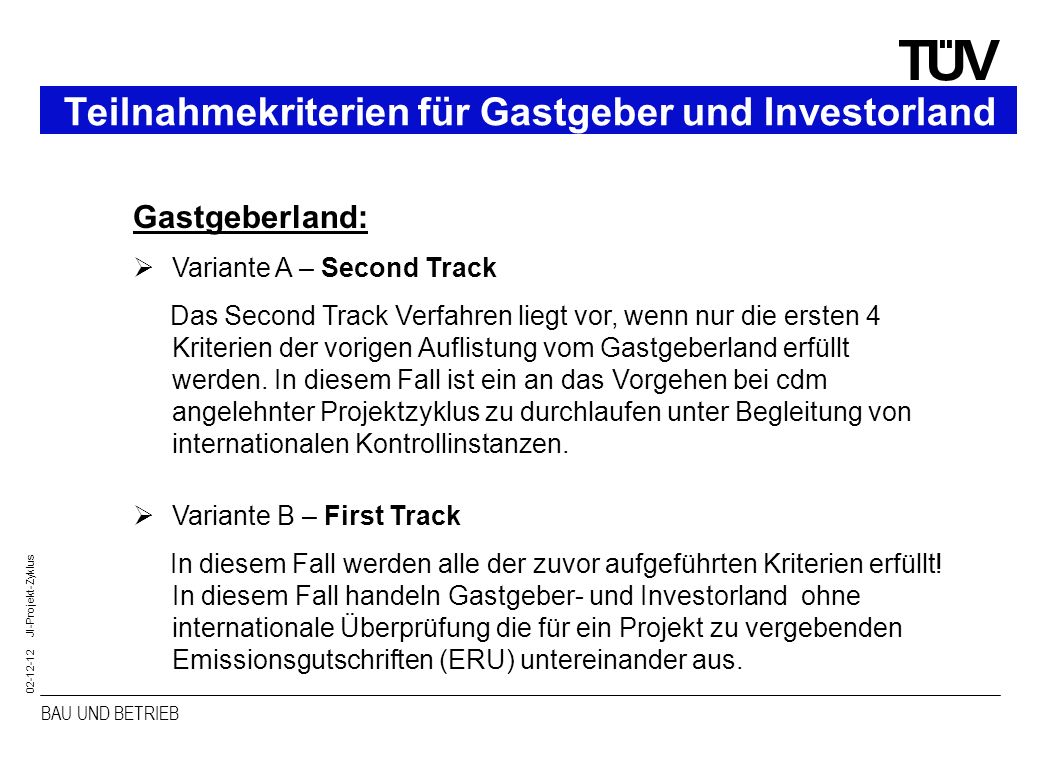 BAU UND BETRIEB SÜDDEUTSCHLAND 02-12-12 JI-Projekt-Zyklus Teilnahmekriterien für Gastgeber und Investorland Gastgeberland: Variante A – Second Track D