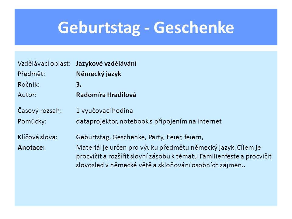 Geburtstag - Geschenke Vzdělávací oblast:Jazykové vzdělávání Předmět:Německý jazyk Ročník:3. Autor:Radomíra Hradilová Časový rozsah:1 vyučovací hodina