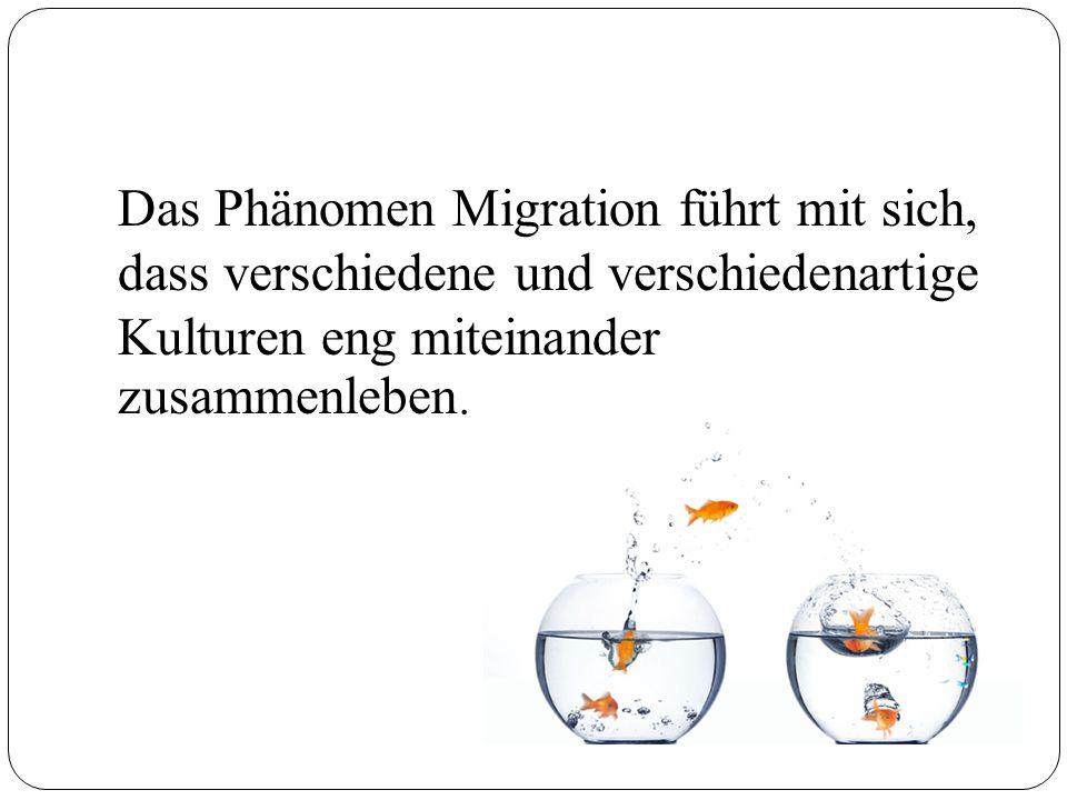 Das Phänomen Migration führt mit sich, dass verschiedene und verschiedenartige Kulturen eng miteinander zusammenleben.