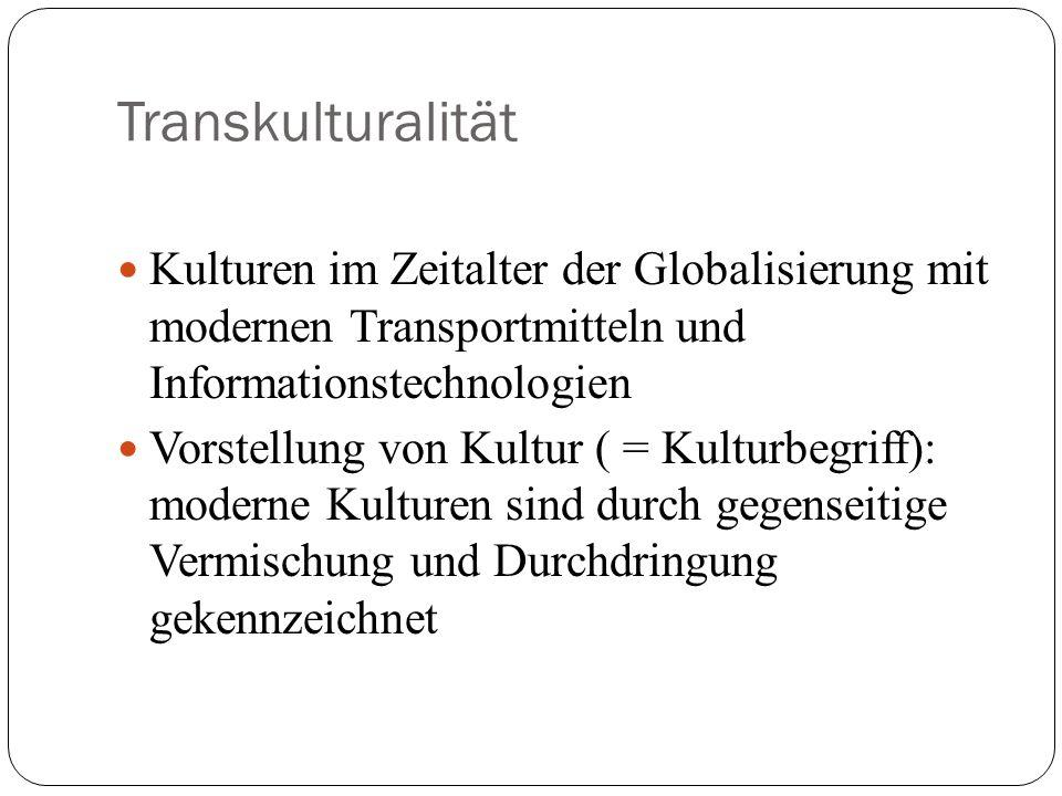 Transkulturalität Kulturen im Zeitalter der Globalisierung mit modernen Transportmitteln und Informationstechnologien Vorstellung von Kultur ( = Kultu