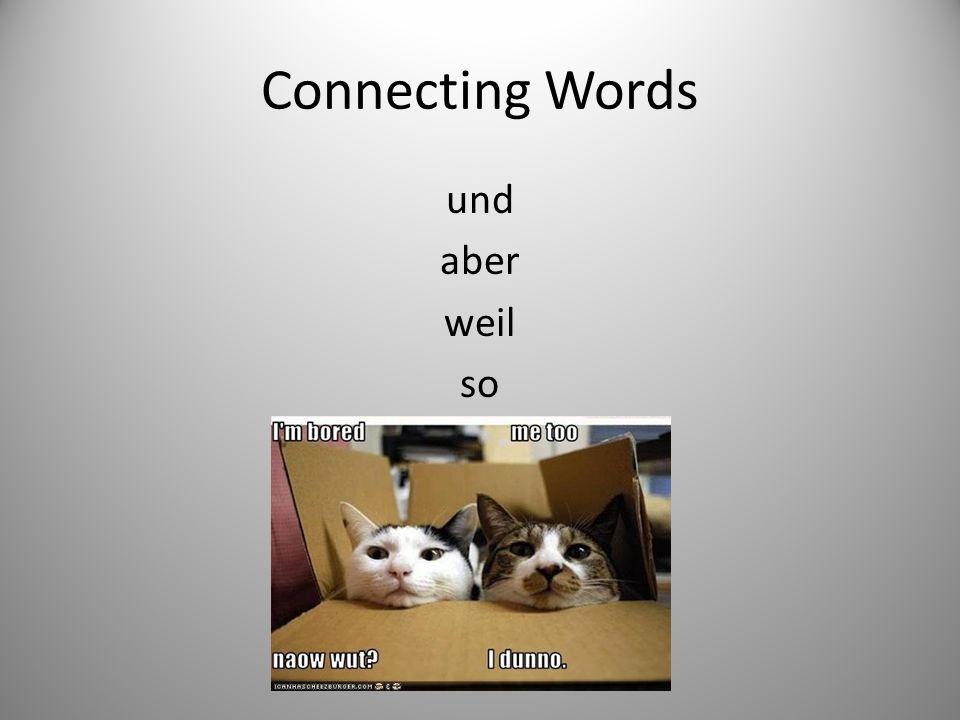 Connecting Words und aber weil so