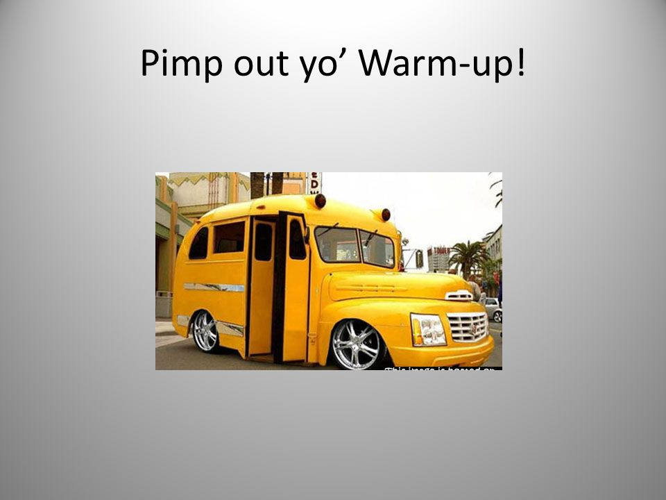 Pimp out yo Warm-up!
