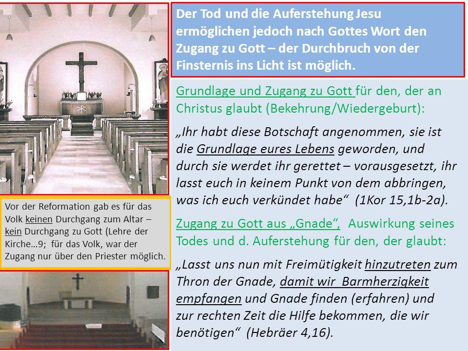 Vor der Reformation gab es für das Volk keinen Durchgang zum Altar – kein Durchgang zu Gott (Lehre der Kirche…9; für das Volk, war der Zugang nur über den Priester möglich.