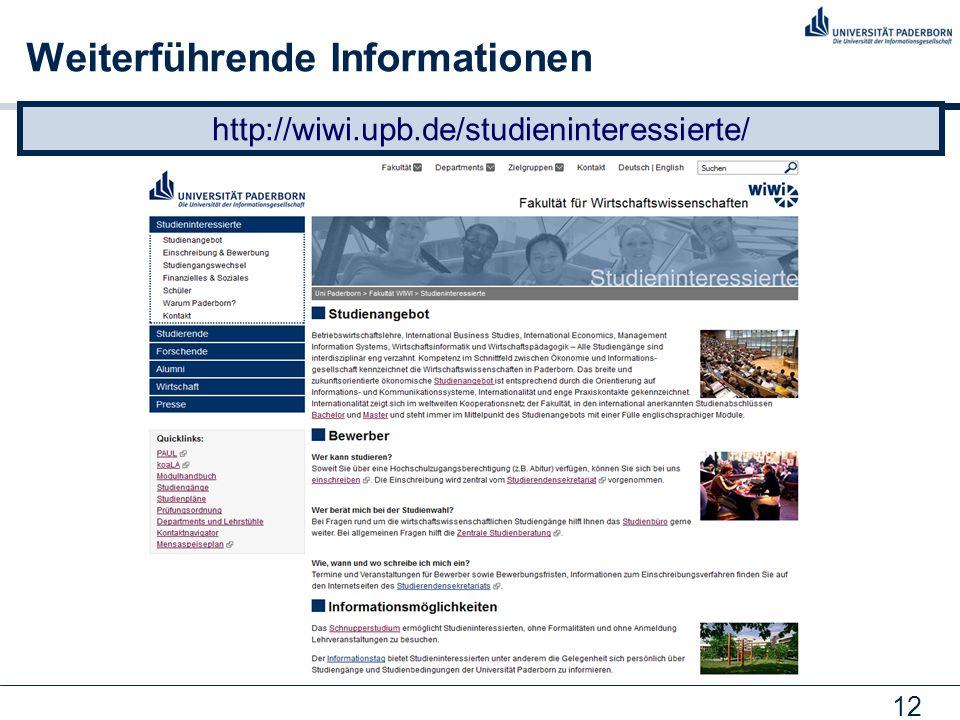 12 Weiterführende Informationen http://wiwi.upb.de/studieninteressierte/