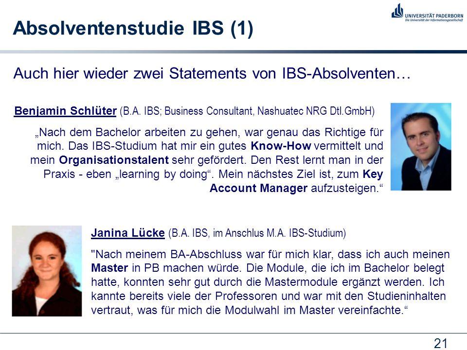 21 Absolventenstudie IBS (1) Auch hier wieder zwei Statements von IBS-Absolventen… Benjamin Schlüter (B.A. IBS; Business Consultant, Nashuatec NRG Dtl