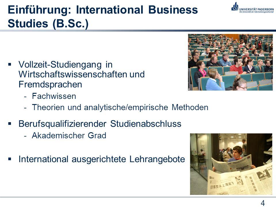 4 Einführung: International Business Studies (B.Sc.) Vollzeit-Studiengang in Wirtschaftswissenschaften und Fremdsprachen -Fachwissen -Theorien und ana