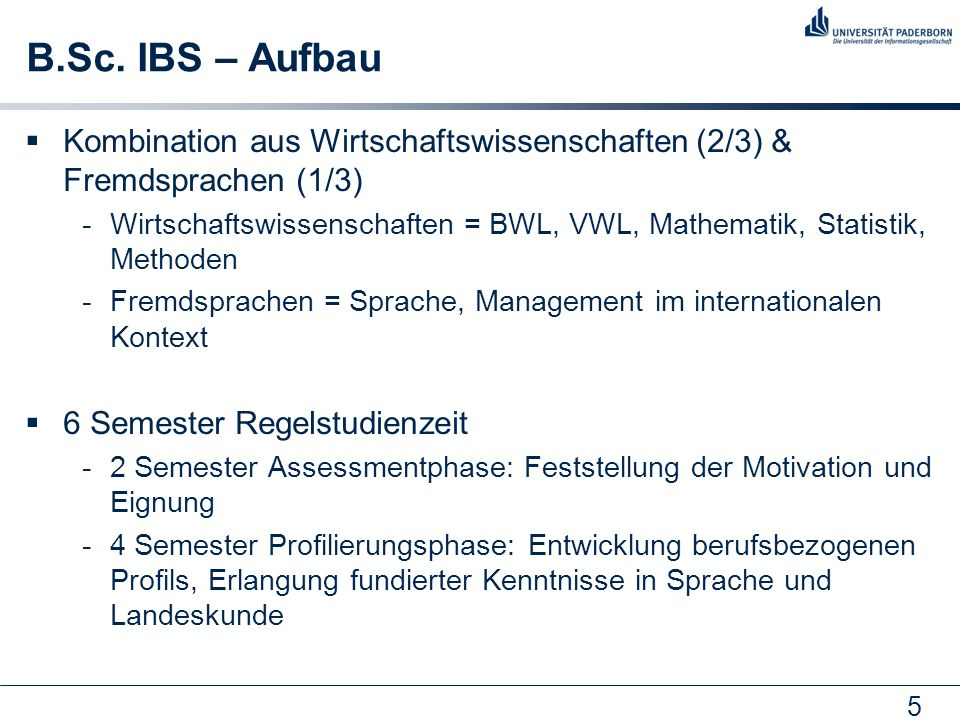 5 B.Sc. IBS – Aufbau Kombination aus Wirtschaftswissenschaften (2/3) & Fremdsprachen (1/3) -Wirtschaftswissenschaften = BWL, VWL, Mathematik, Statisti