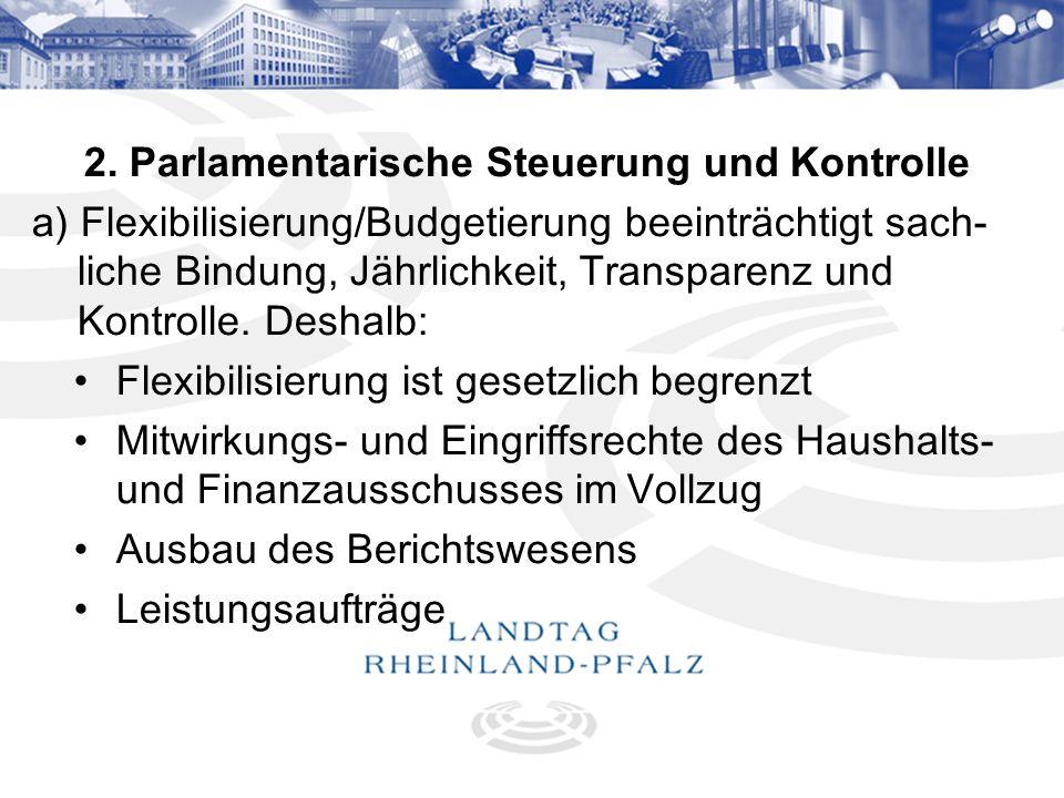 7 2. Parlamentarische Steuerung und Kontrolle a) Flexibilisierung/Budgetierung beeinträchtigt sach- liche Bindung, Jährlichkeit, Transparenz und Kontr