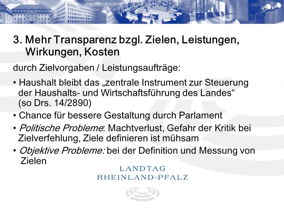9 3. Mehr Transparenz bzgl. Zielen, Leistungen, Wirkungen, Kosten durch Zielvorgaben / Leistungsaufträge: Haushalt bleibt das zentrale Instrument zur