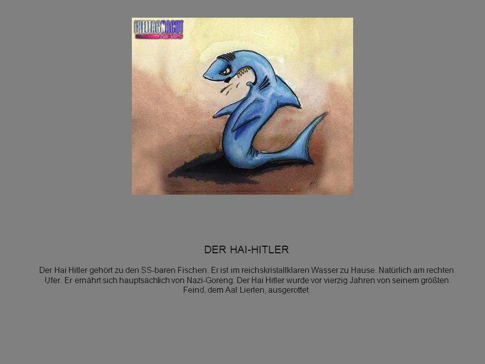 DER HAI-HITLER Der Hai Hitler gehört zu den SS-baren Fischen.