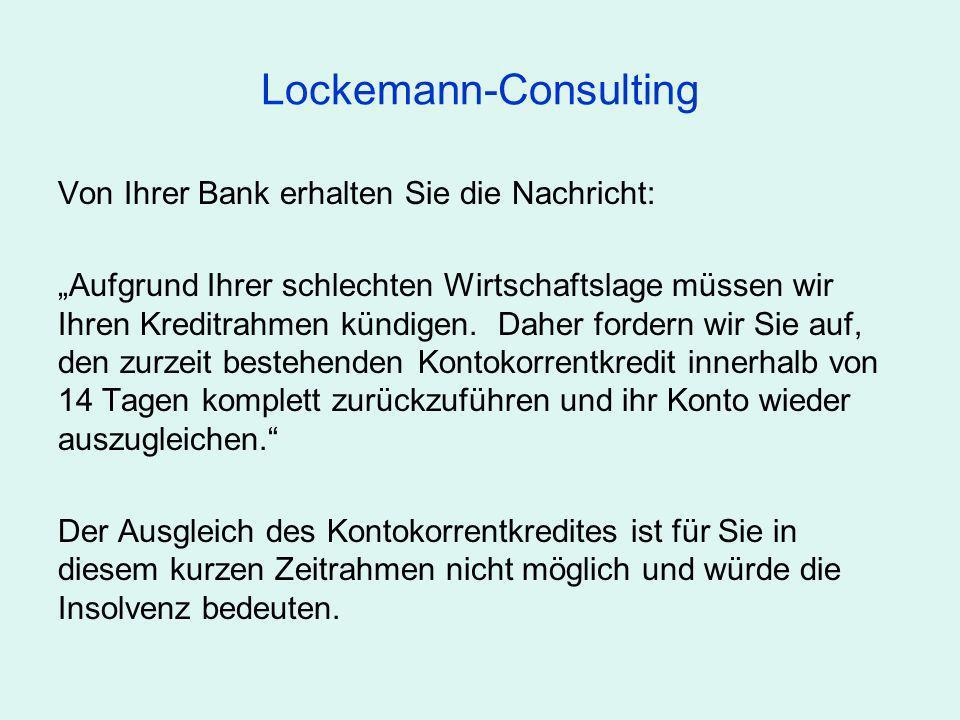 Lockemann-Consulting Von Ihrer Bank erhalten Sie die Nachricht: Aufgrund Ihrer schlechten Wirtschaftslage müssen wir Ihren Kreditrahmen kündigen. Dahe