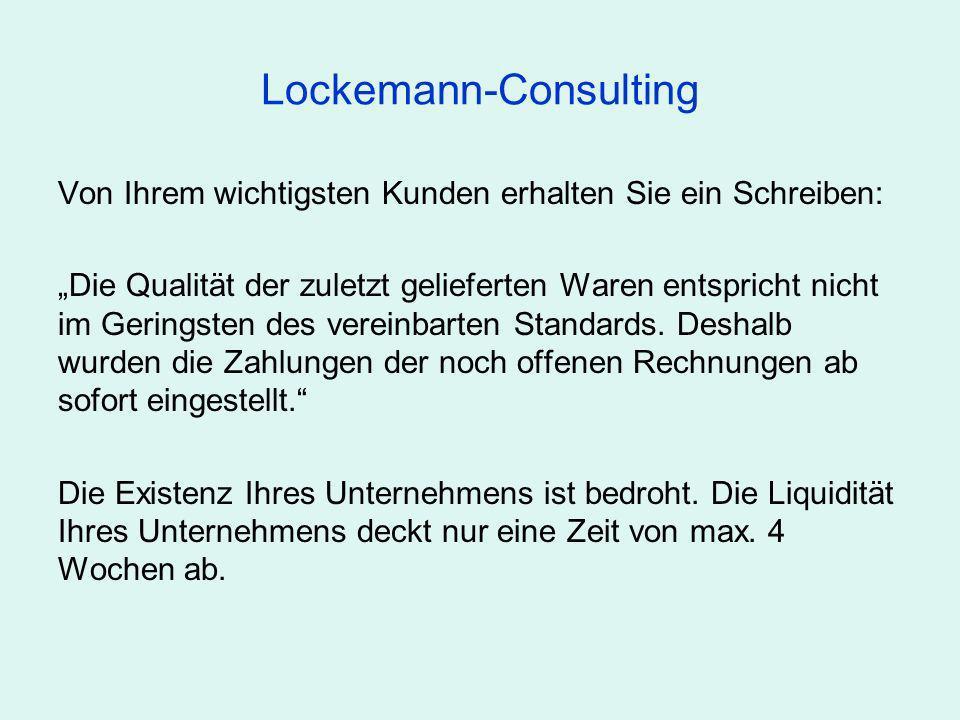 Lockemann-Consulting Von Ihrem wichtigsten Kunden erhalten Sie ein Schreiben: Die Qualität der zuletzt gelieferten Waren entspricht nicht im Geringste