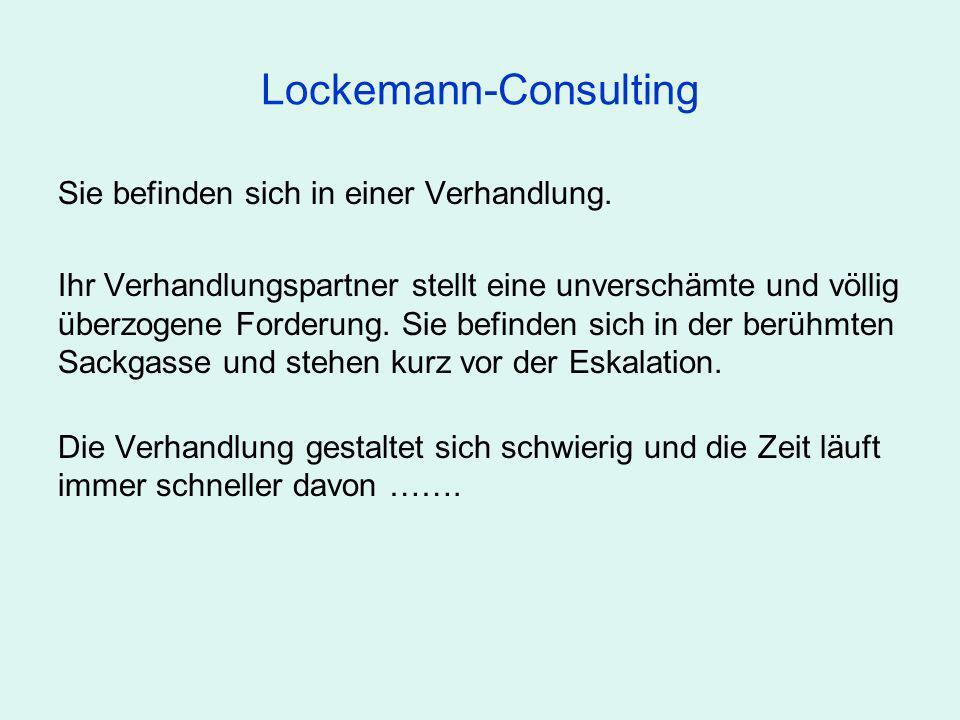 Lockemann-Consulting Sie befinden sich in einer Verhandlung. Ihr Verhandlungspartner stellt eine unverschämte und völlig überzogene Forderung. Sie bef