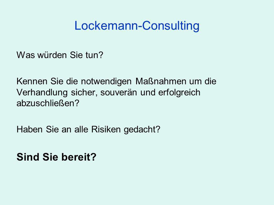 Lockemann-Consulting Was würden Sie tun? Kennen Sie die notwendigen Maßnahmen um die Verhandlung sicher, souverän und erfolgreich abzuschließen? Haben