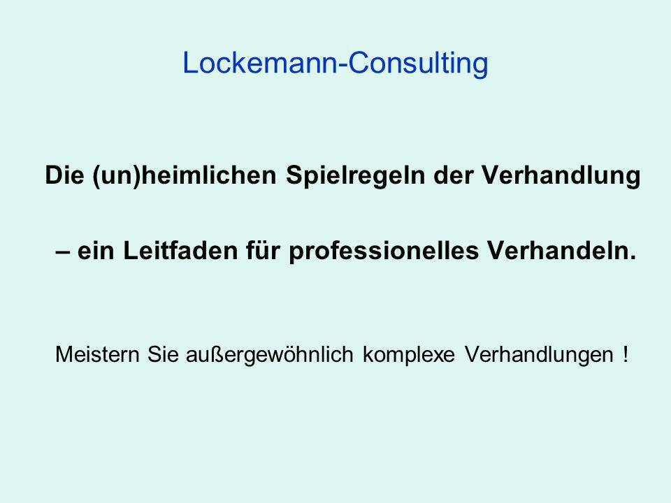 Lockemann-Consulting Die (un)heimlichen Spielregeln der Verhandlung – ein Leitfaden für professionelles Verhandeln. Meistern Sie außergewöhnlich kompl