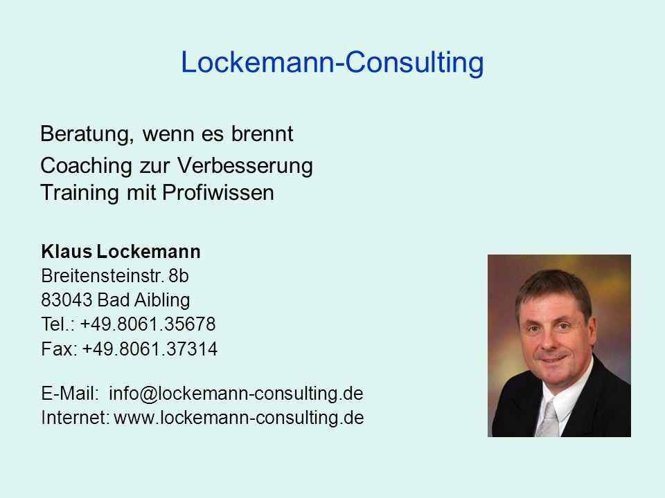 Lockemann-Consulting Beratung, wenn es brennt Coaching zur Verbesserung Training mit Profiwissen Klaus Lockemann Breitensteinstr. 8b 83043 Bad Aibling