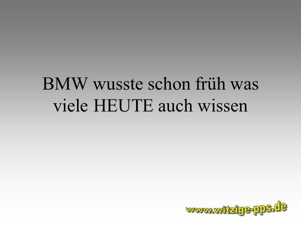 BMW wusste schon früh was viele HEUTE auch wissen